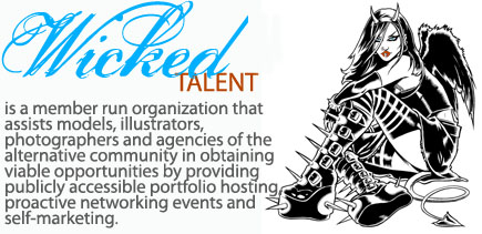 Wicked Talent is a member run organization that assists models,  													photographers, illustrators, and agencies of the alternative  													community in obtaining viable opportunities by providing  													portfolio hosting, social networking, and self-marketing.
